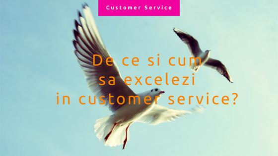 De ce si cum sa excelezi in customer service
