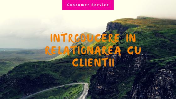Introducere în relaționarea cu clienții
